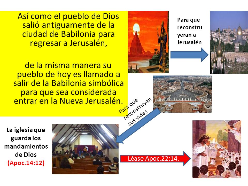 Así como el pueblo de Dios salió antiguamente de la ciudad de Babilonia para regresar a Jerusalén, de la misma manera su pueblo de hoy es llamado a sa