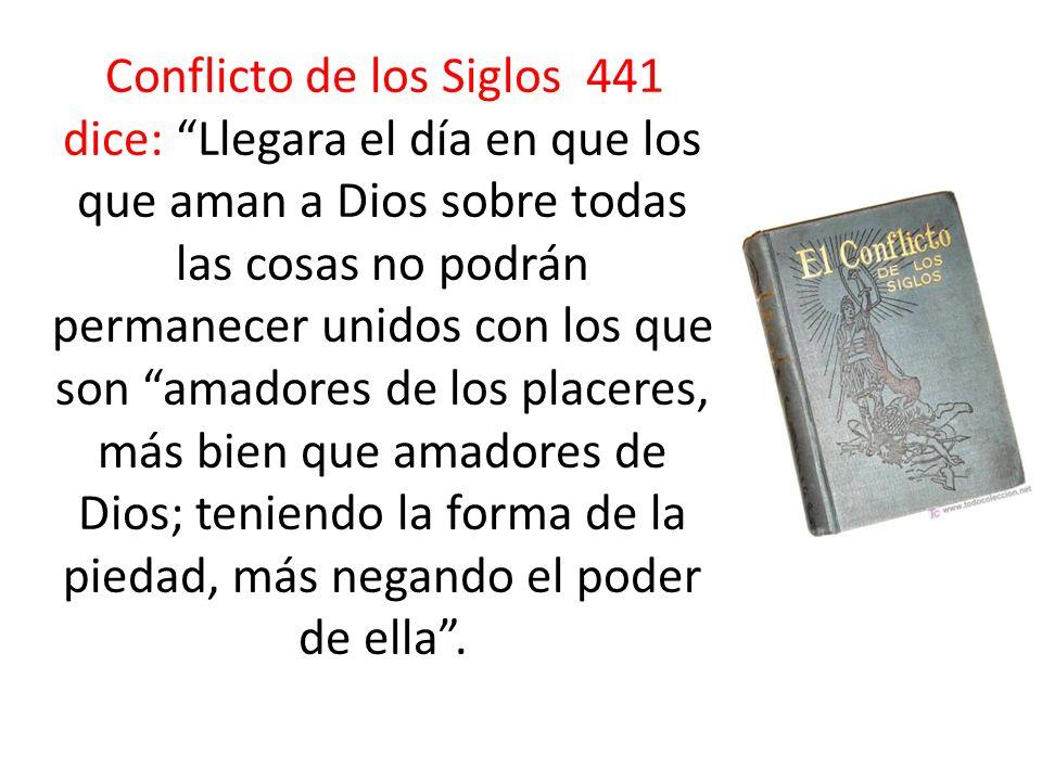 Conflicto de los Siglos 441 dice: Llegara el día en que los que aman a Dios sobre todas las cosas no podrán permanecer unidos con los que son amadores