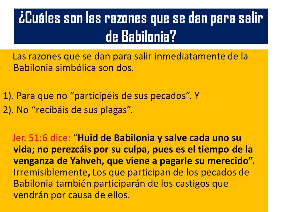¿Cuáles son las razones que se dan para salir de Babilonia? Las razones que se dan para salir inmediatamente de la Babilonia simbólica son dos. 1). Pa