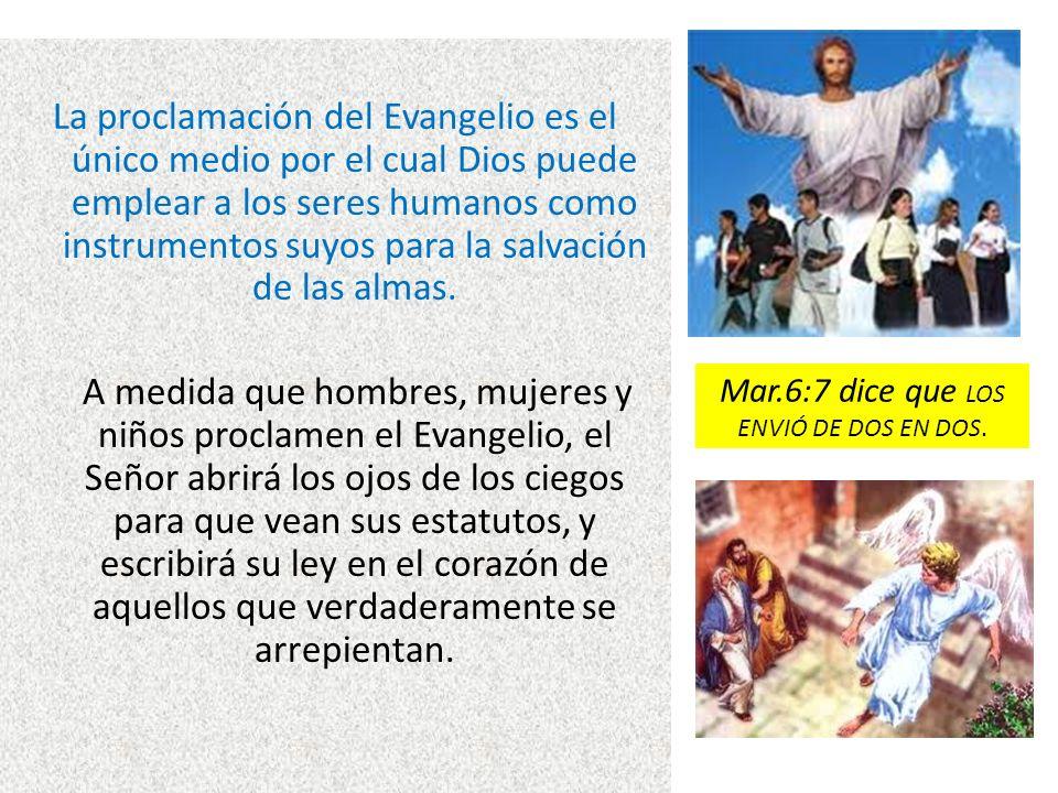 La proclamación del Evangelio es el único medio por el cual Dios puede emplear a los seres humanos como instrumentos suyos para la salvación de las al