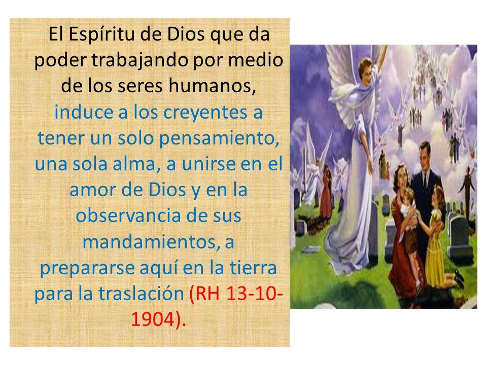 El Espíritu de Dios que da poder trabajando por medio de los seres humanos, induce a los creyentes a tener un solo pensamiento, una sola alma, a unirs