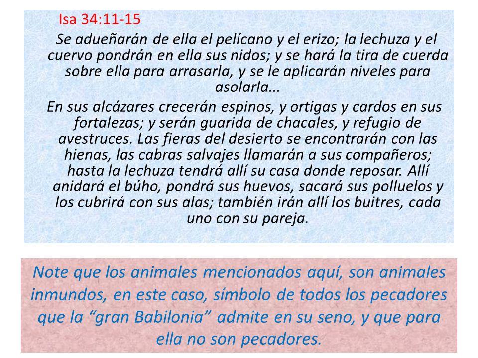 Isa 34:11-15 Se adueñarán de ella el pelícano y el erizo; la lechuza y el cuervo pondrán en ella sus nidos; y se hará la tira de cuerda sobre ella par