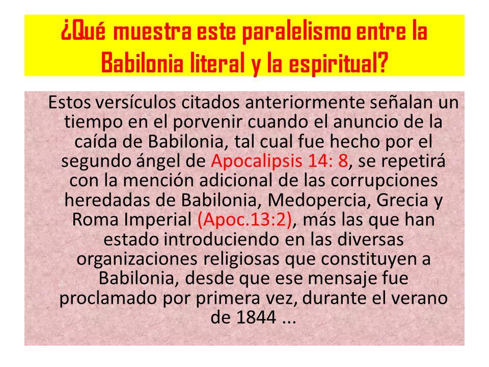 ¿Qué muestra este paralelismo entre la Babilonia literal y la espiritual? Estos versículos citados anteriormente señalan un tiempo en el porvenir cuan