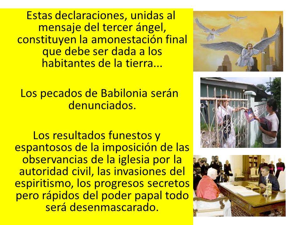 Estas declaraciones, unidas al mensaje del tercer ángel, constituyen la amonestación final que debe ser dada a los habitantes de la tierra... Los peca