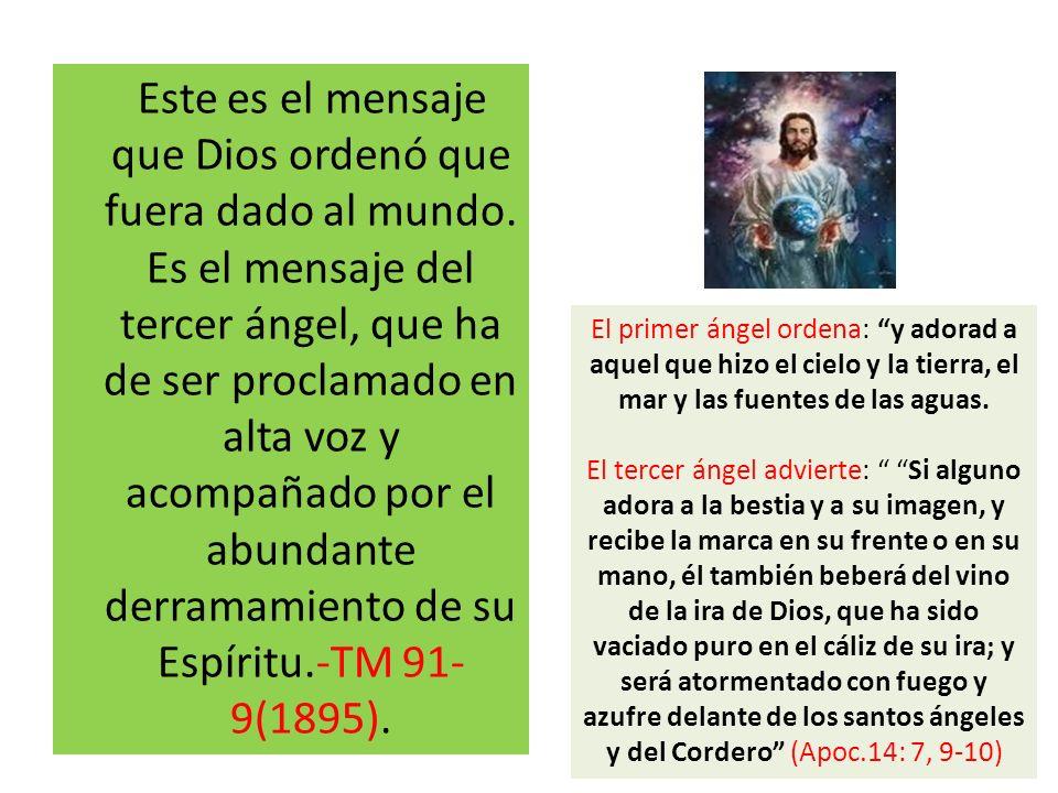 Este es el mensaje que Dios ordenó que fuera dado al mundo. Es el mensaje del tercer ángel, que ha de ser proclamado en alta voz y acompañado por el a
