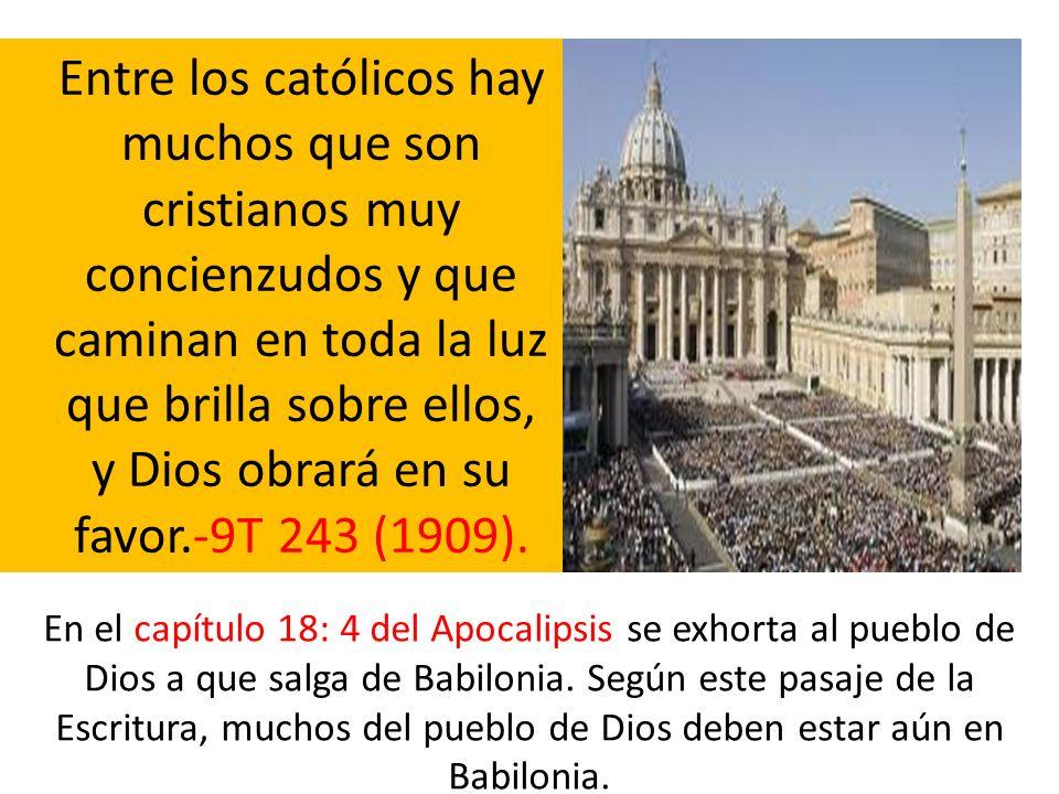 Entre los católicos hay muchos que son cristianos muy concienzudos y que caminan en toda la luz que brilla sobre ellos, y Dios obrará en su favor.-9T