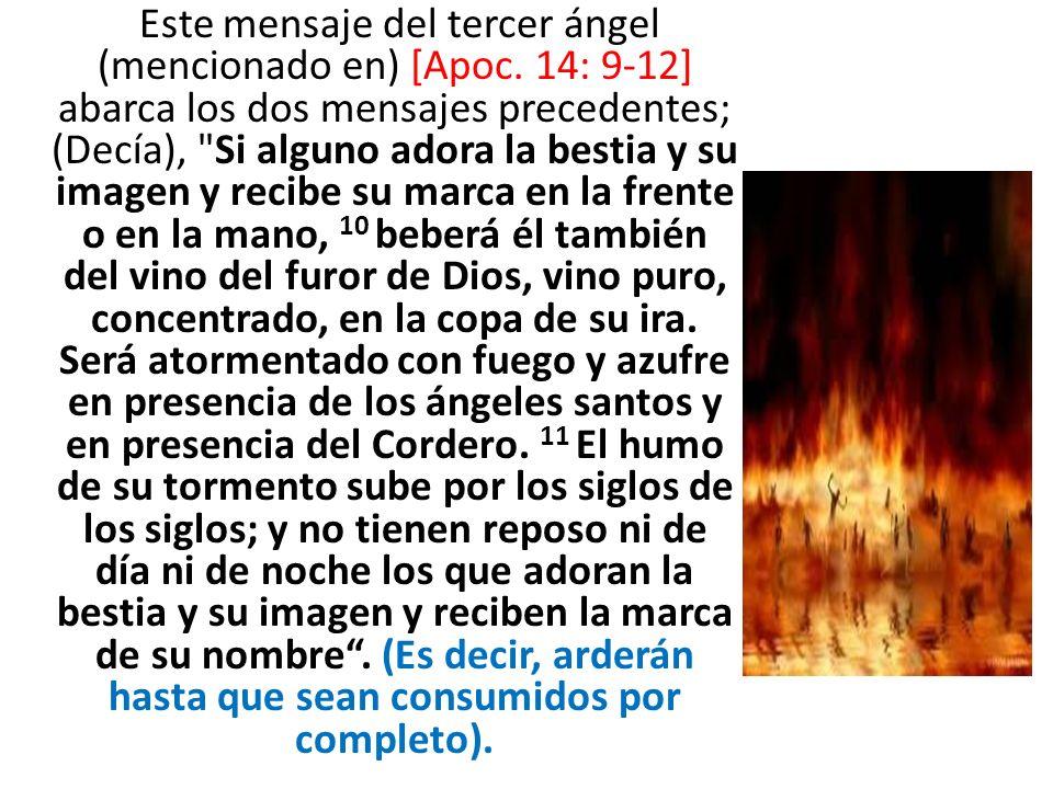 Este mensaje del tercer ángel (mencionado en) [Apoc. 14: 9-12] abarca los dos mensajes precedentes; (Decía),