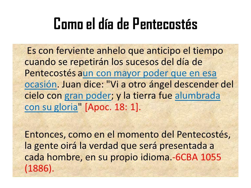 Como el día de Pentecostés Es con ferviente anhelo que anticipo el tiempo cuando se repetirán los sucesos del día de Pentecostés aun con mayor poder q