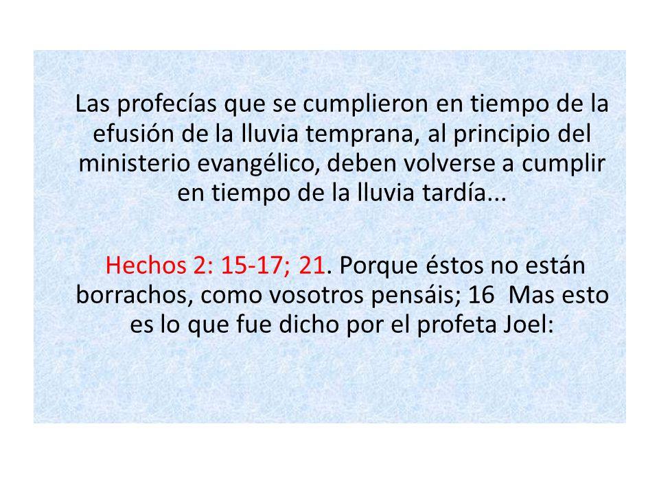 Las profecías que se cumplieron en tiempo de la efusión de la lluvia temprana, al principio del ministerio evangélico, deben volverse a cumplir en tie