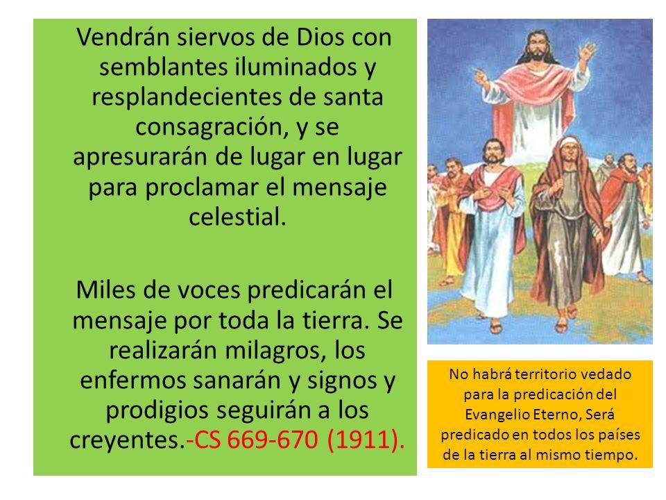 Vendrán siervos de Dios con semblantes iluminados y resplandecientes de santa consagración, y se apresurarán de lugar en lugar para proclamar el mensa