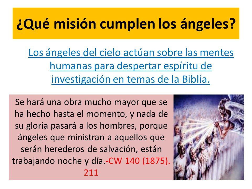¿Qué misión cumplen los ángeles? Los ángeles del cielo actúan sobre las mentes humanas para despertar espíritu de investigación en temas de la Biblia.