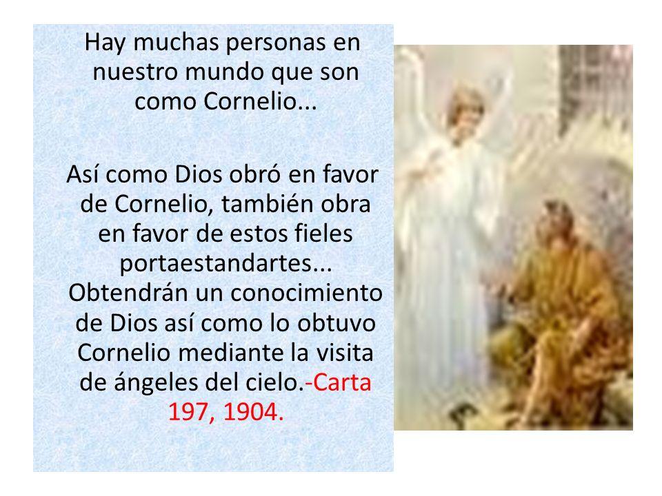 Hay muchas personas en nuestro mundo que son como Cornelio... Así como Dios obró en favor de Cornelio, también obra en favor de estos fieles portaesta