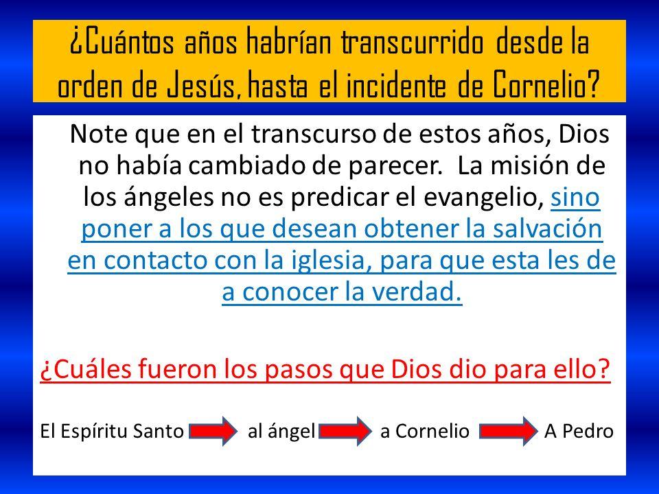 ¿Cuántos años habrían transcurrido desde la orden de Jesús, hasta el incidente de Cornelio? Note que en el transcurso de estos años, Dios no había cam