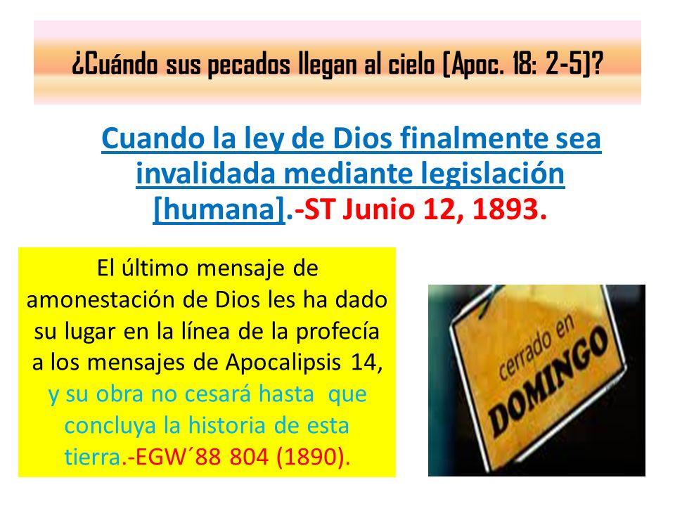 ¿Cuándo sus pecados llegan al cielo [Apoc. 18: 2-5]? Cuando la ley de Dios finalmente sea invalidada mediante legislación [humana].-ST Junio 12, 1893.