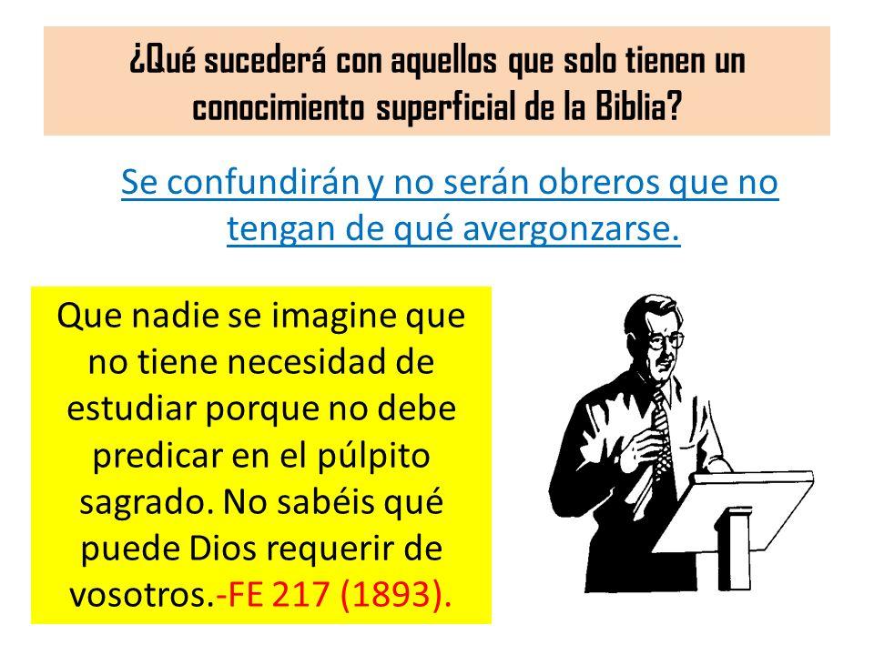 ¿Qué sucederá con aquellos que solo tienen un conocimiento superficial de la Biblia? Se confundirán y no serán obreros que no tengan de qué avergonzar