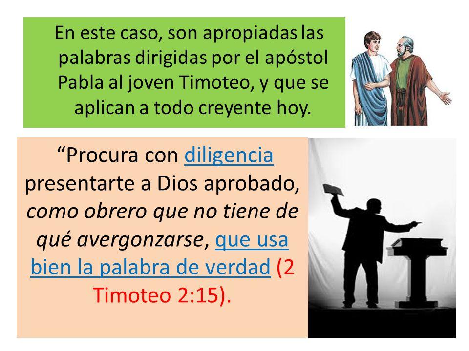 En este caso, son apropiadas las palabras dirigidas por el apóstol Pabla al joven Timoteo, y que se aplican a todo creyente hoy. Procura con diligenci