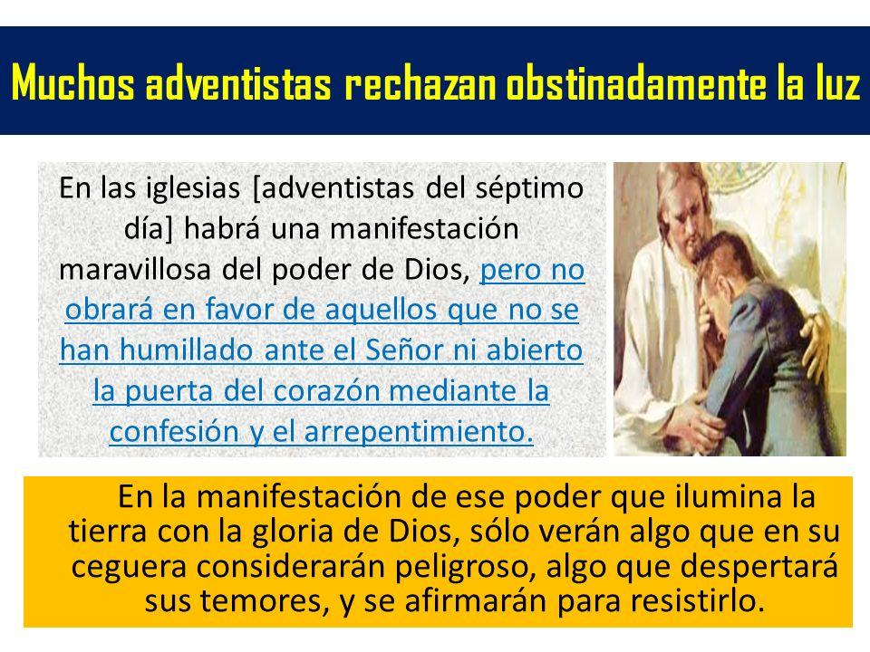 Muchos adventistas rechazan obstinadamente la luz En la manifestación de ese poder que ilumina la tierra con la gloria de Dios, sólo verán algo que en