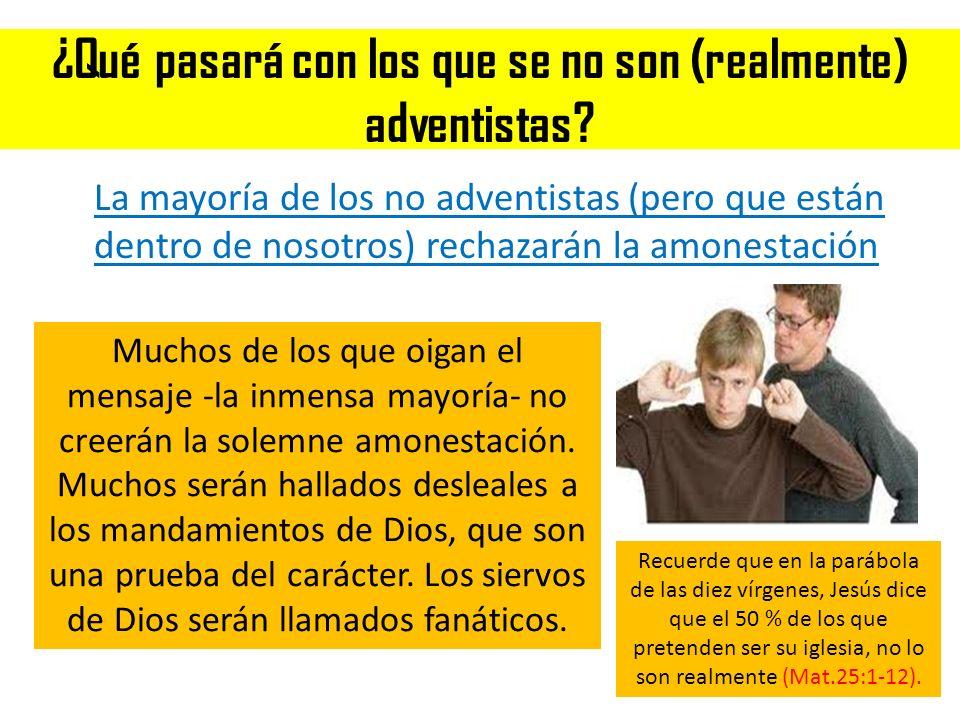 ¿Qué pasará con los que se no son (realmente) adventistas? La mayoría de los no adventistas (pero que están dentro de nosotros) rechazarán la amonesta