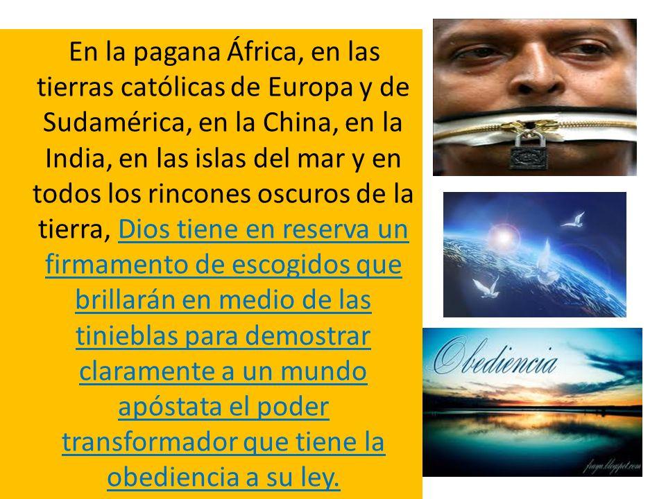 En la pagana África, en las tierras católicas de Europa y de Sudamérica, en la China, en la India, en las islas del mar y en todos los rincones oscuro