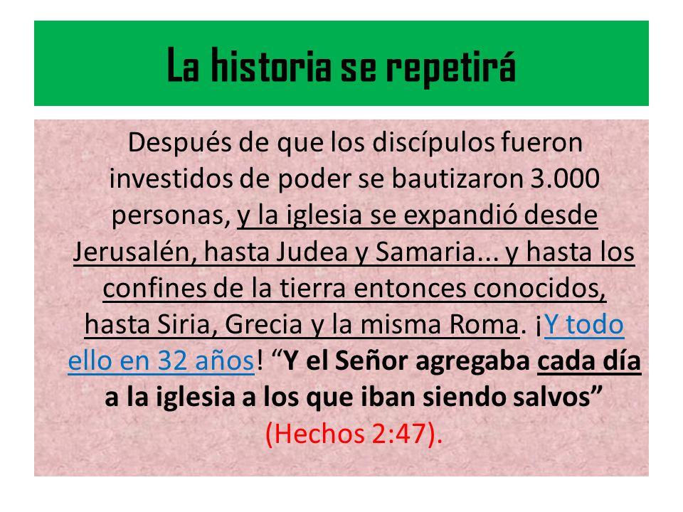 La historia se repetirá Después de que los discípulos fueron investidos de poder se bautizaron 3.000 personas, y la iglesia se expandió desde Jerusalé