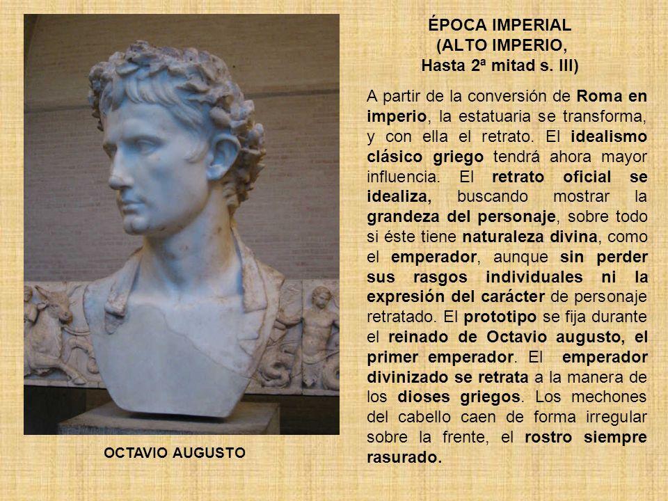ÉPOCA IMPERIAL (ALTO IMPERIO, Hasta 2ª mitad s. III) A partir de la conversión de Roma en imperio, la estatuaria se transforma, y con ella el retrato.
