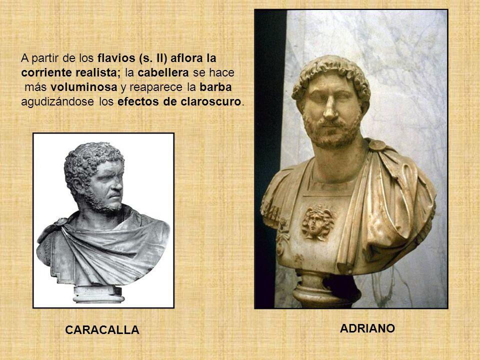 ADRIANO CARACALLA A partir de los flavios (s. II) aflora la corriente realista; la cabellera se hace más voluminosa y reaparece la barba agudizándose