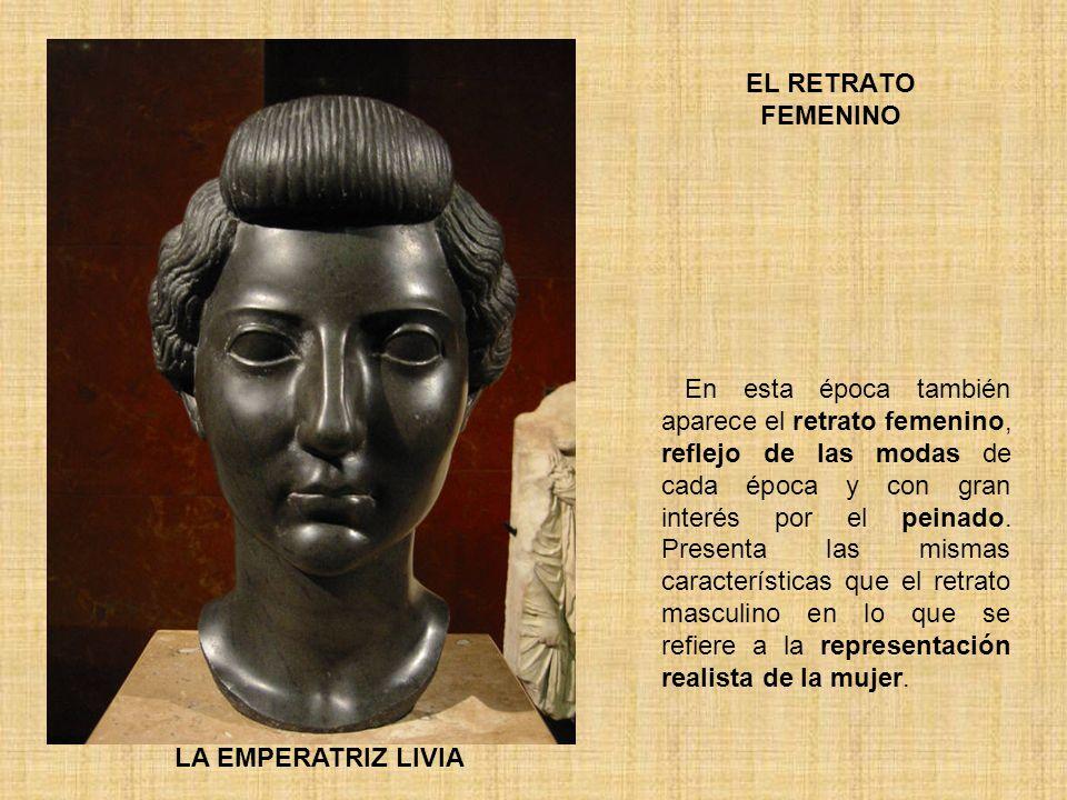 EL RETRATO FEMENINO LA EMPERATRIZ LIVIA En esta época también aparece el retrato femenino, reflejo de las modas de cada época y con gran interés por e