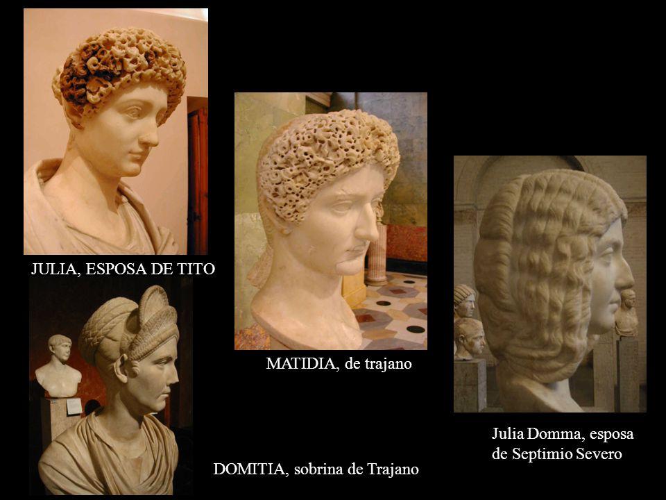 JULIA, ESPOSA DE TITO DOMITIA, sobrina de Trajano MATIDIA, de trajano Julia Domma, esposa de Septimio Severo