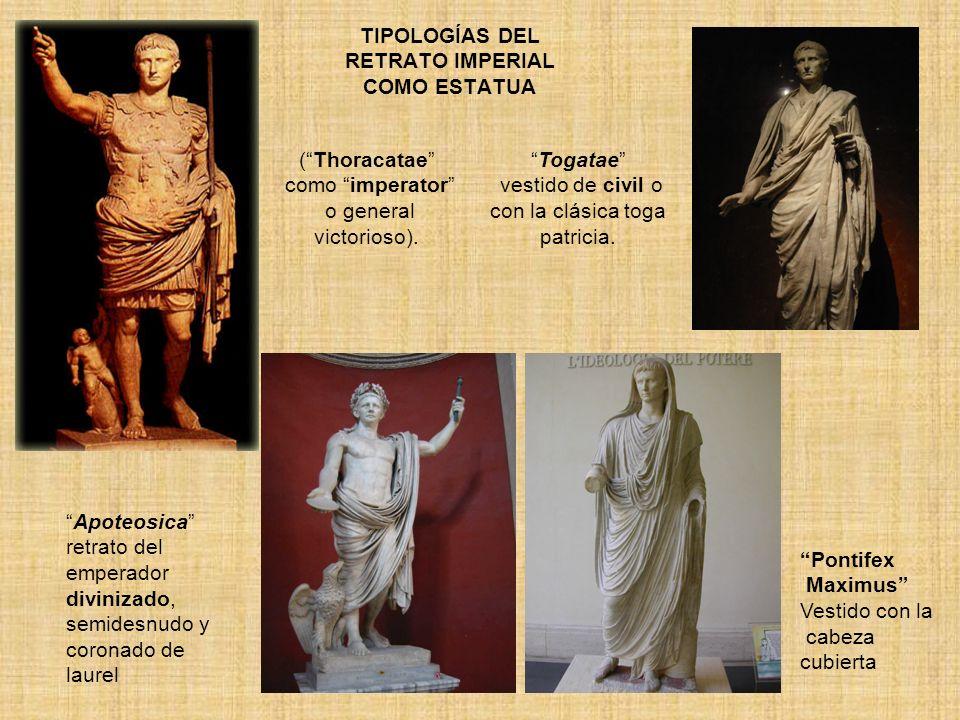 TIPOLOGÍAS DEL RETRATO IMPERIAL COMO ESTATUA (Thoracatae como imperator o general victorioso). Togatae vestido de civil o con la clásica toga patricia