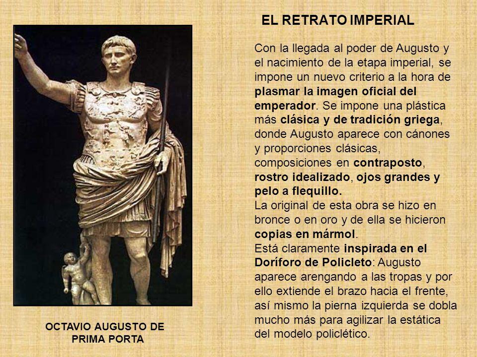 EL RETRATO IMPERIAL OCTAVIO AUGUSTO DE PRIMA PORTA Con la llegada al poder de Augusto y el nacimiento de la etapa imperial, se impone un nuevo criteri