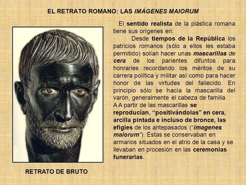 EL RETRATO ROMANO: LAS IMÁGENES MAIORUM El sentido realista de la plástica romana tiene sus orígenes en: · Desde tiempos de la República los patricios