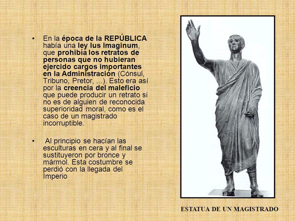 En la época de la REPÚBLICA había una ley Ius Imaginum, que prohibía los retratos de personas que no hubieran ejercido cargos importantes en la Admini