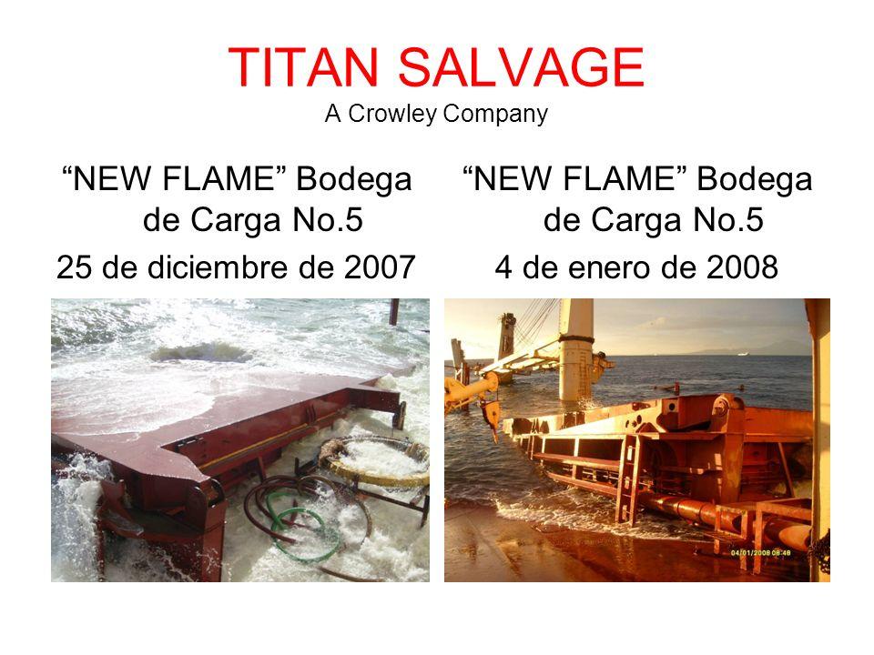 TITAN SALVAGE A Crowley Company NEW FLAME Bodega de Carga No.5 25 de diciembre de 2007 NEW FLAME Bodega de Carga No.5 4 de enero de 2008