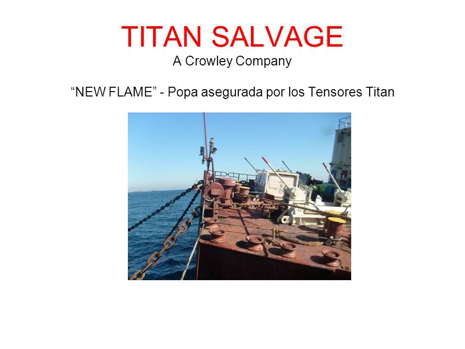 TITAN SALVAGE A Crowley Company NEW FLAME - Popa asegurada por los Tensores Titan