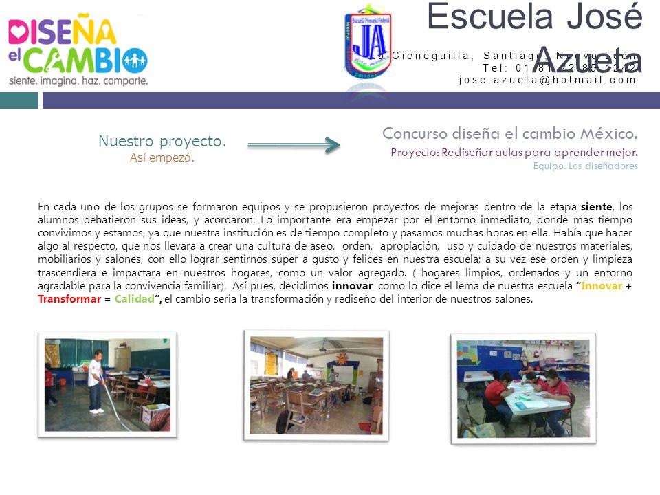 La Cieneguilla, Santiago, Nuevo León Tel: 01 81 22 85 1242 jose.azueta@hotmail.com Escuela José Azueta Concurso diseña el cambio México. Proyecto: Red