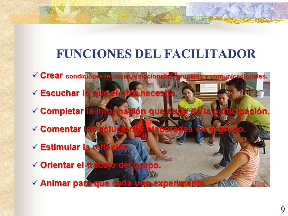 Crear Escuchar Completar Comentar Estimular Orientar Animar FUNCIONES DEL FACILITADOR 9 Crear condiciones técnicas, emocionales, grupales y comunicaci