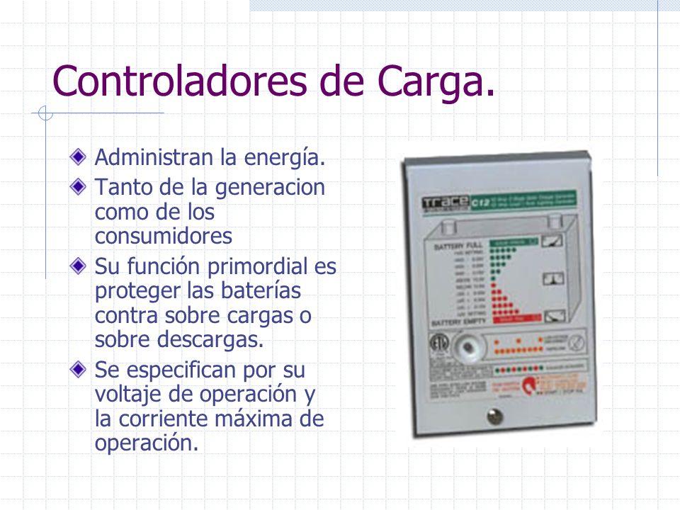 Controladores de Carga. Administran la energía. Tanto de la generacion como de los consumidores Su función primordial es proteger las baterías contra