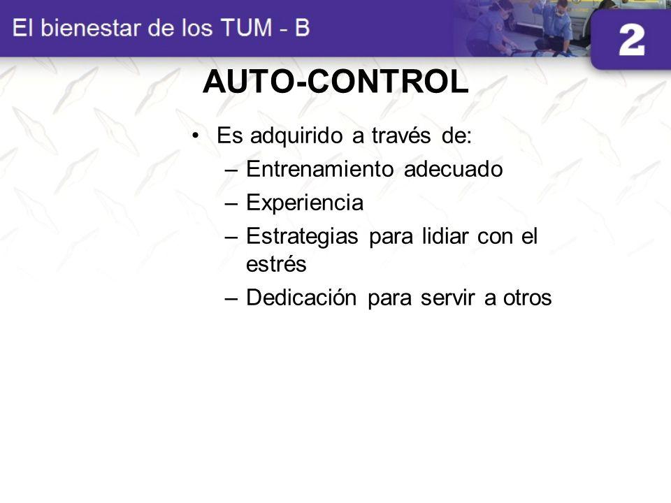 AUTO-CONTROL Es adquirido a través de: –Entrenamiento adecuado –Experiencia –Estrategias para lidiar con el estrés –Dedicación para servir a otros