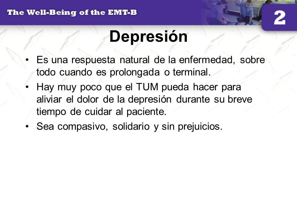 Depresión Es una respuesta natural de la enfermedad, sobre todo cuando es prolongada o terminal. Hay muy poco que el TUM pueda hacer para aliviar el d
