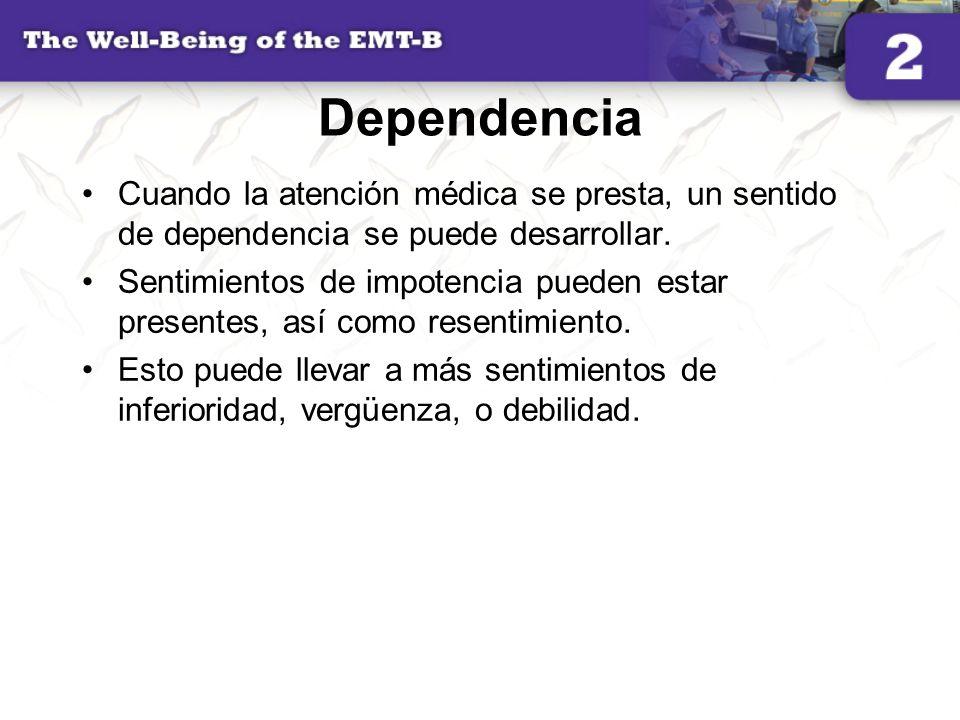 Dependencia Cuando la atención médica se presta, un sentido de dependencia se puede desarrollar. Sentimientos de impotencia pueden estar presentes, as