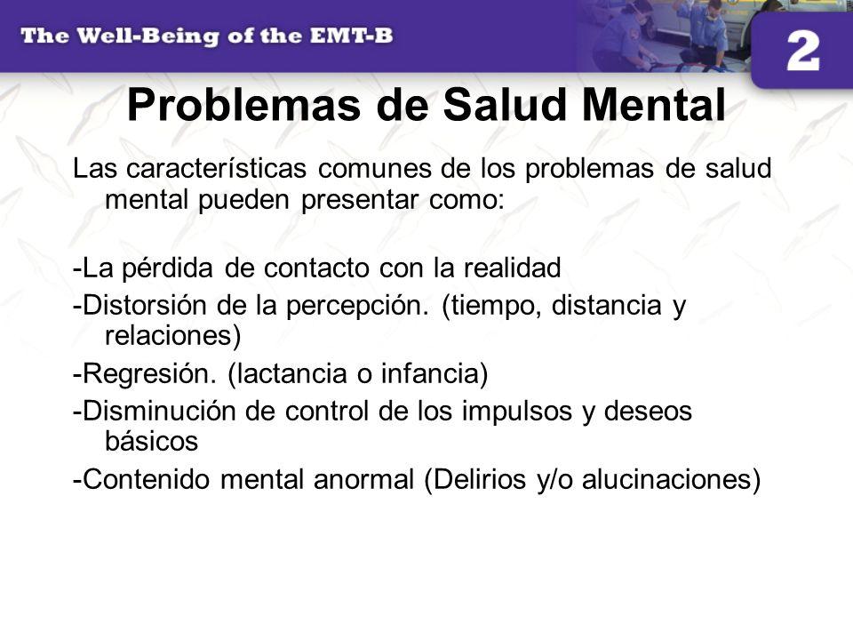 Problemas de Salud Mental Las características comunes de los problemas de salud mental pueden presentar como: -La pérdida de contacto con la realidad