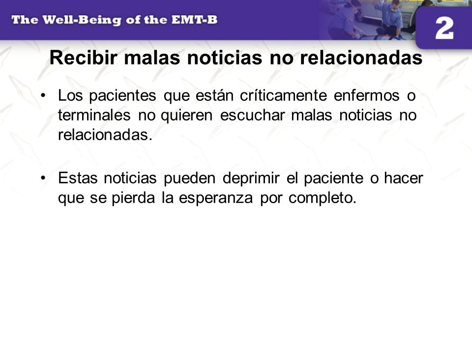 Recibir malas noticias no relacionadas Los pacientes que están críticamente enfermos o terminales no quieren escuchar malas noticias no relacionadas.