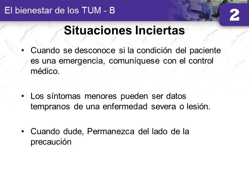 Situaciones Inciertas Cuando se desconoce si la condición del paciente es una emergencia, comuníquese con el control médico. Los síntomas menores pued
