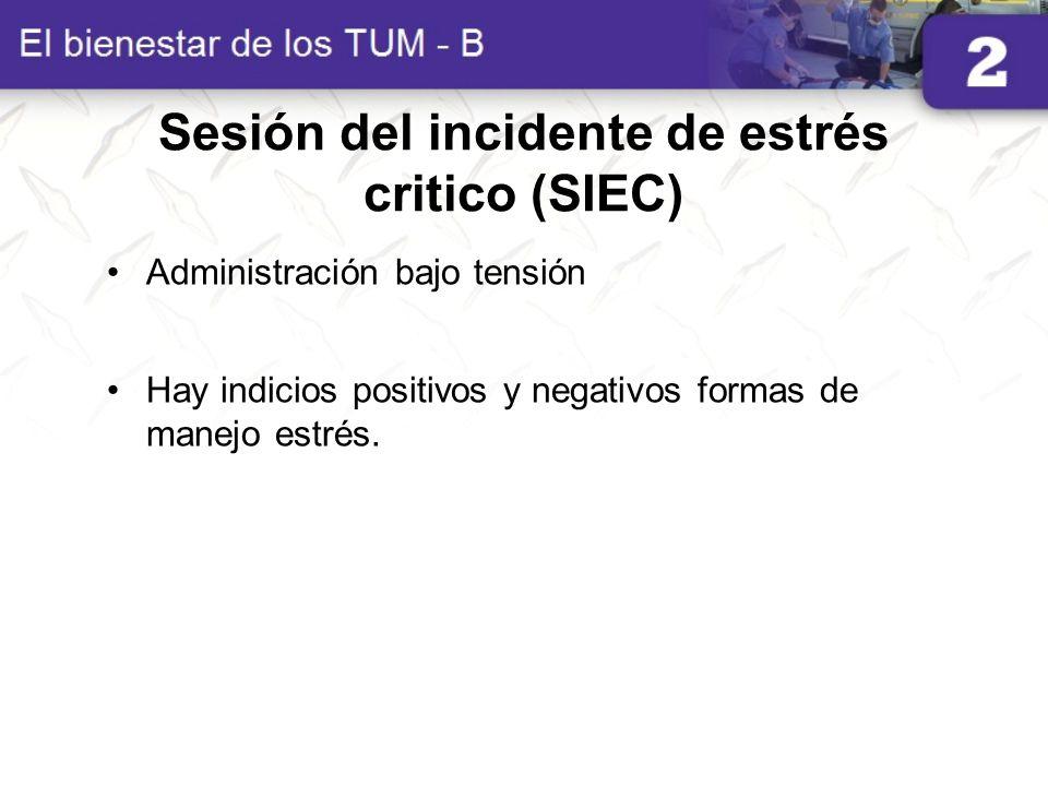 Sesión del incidente de estrés critico (SIEC) Administración bajo tensión Hay indicios positivos y negativos formas de manejo estrés.