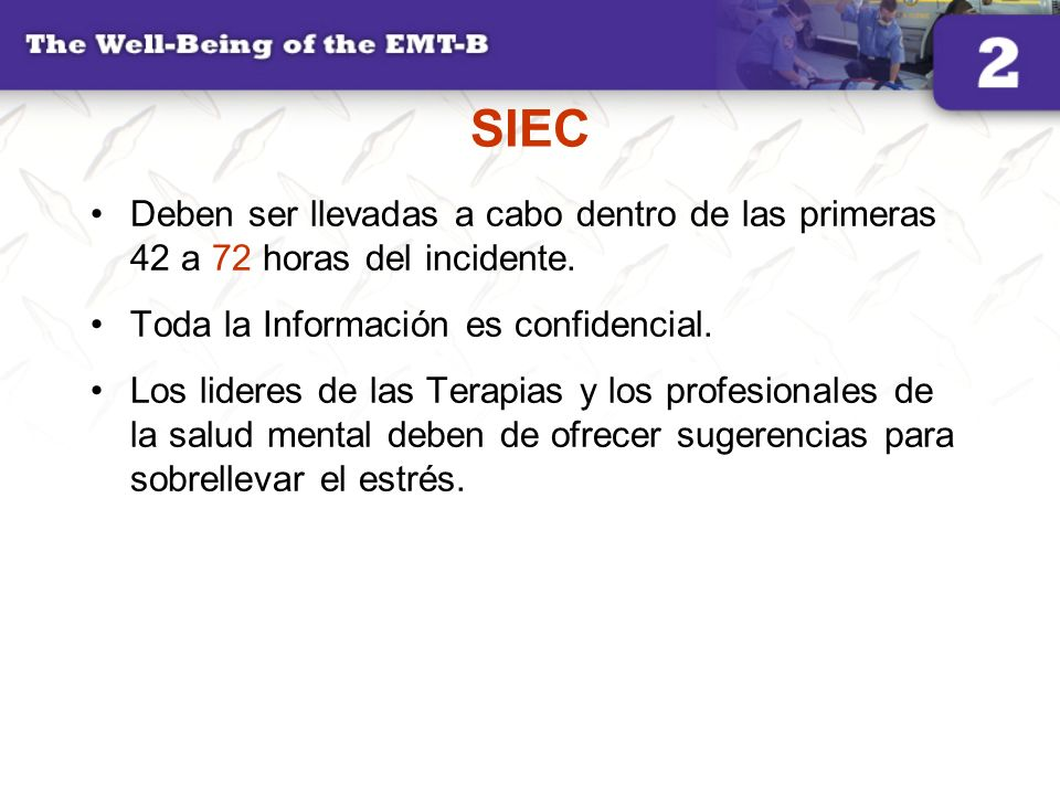 SIEC Deben ser llevadas a cabo dentro de las primeras 42 a 72 horas del incidente. Toda la Información es confidencial. Los lideres de las Terapias y