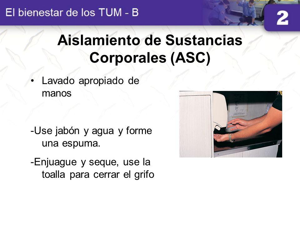 Aislamiento de Sustancias Corporales (ASC) Lavado apropiado de manos -Use jabón y agua y forme una espuma. -Enjuague y seque, use la toalla para cerra