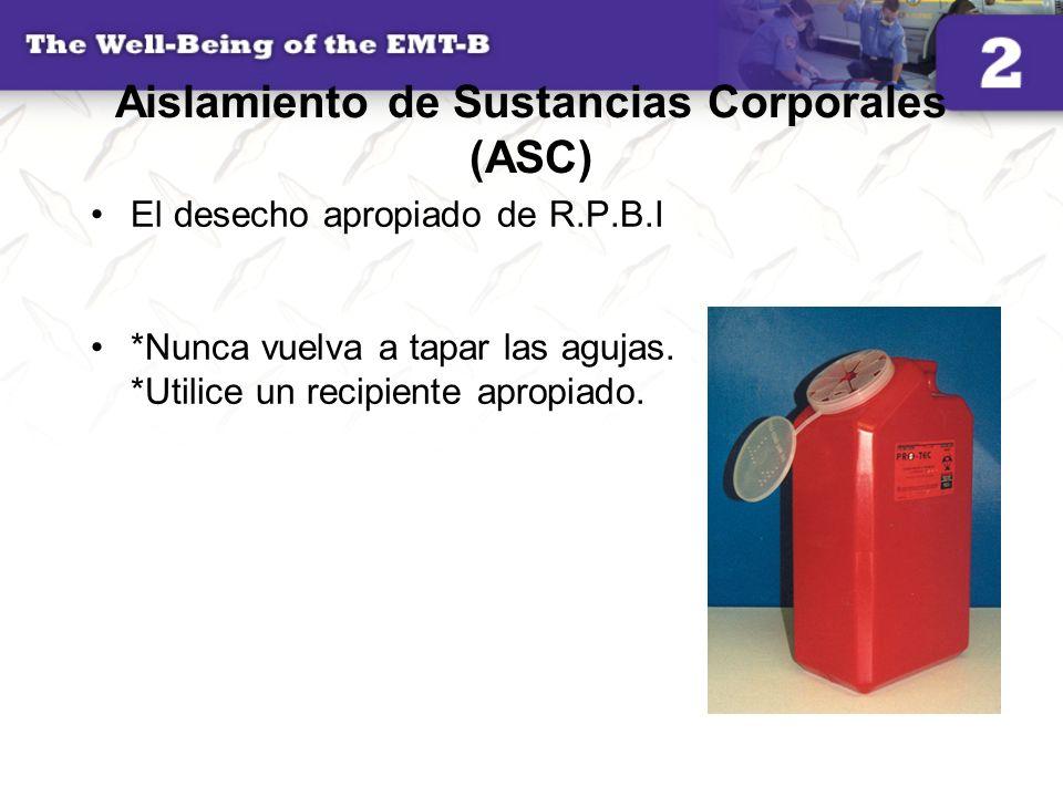 Aislamiento de Sustancias Corporales (ASC) El desecho apropiado de R.P.B.I *Nunca vuelva a tapar las agujas. *Utilice un recipiente apropiado.