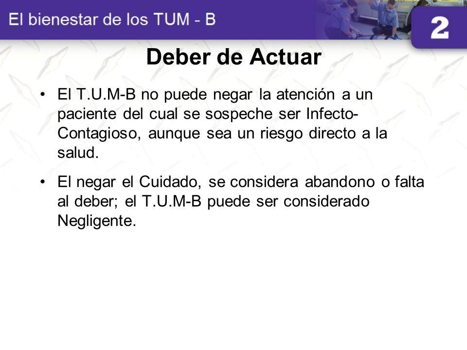 Deber de Actuar El T.U.M-B no puede negar la atención a un paciente del cual se sospeche ser Infecto- Contagioso, aunque sea un riesgo directo a la sa