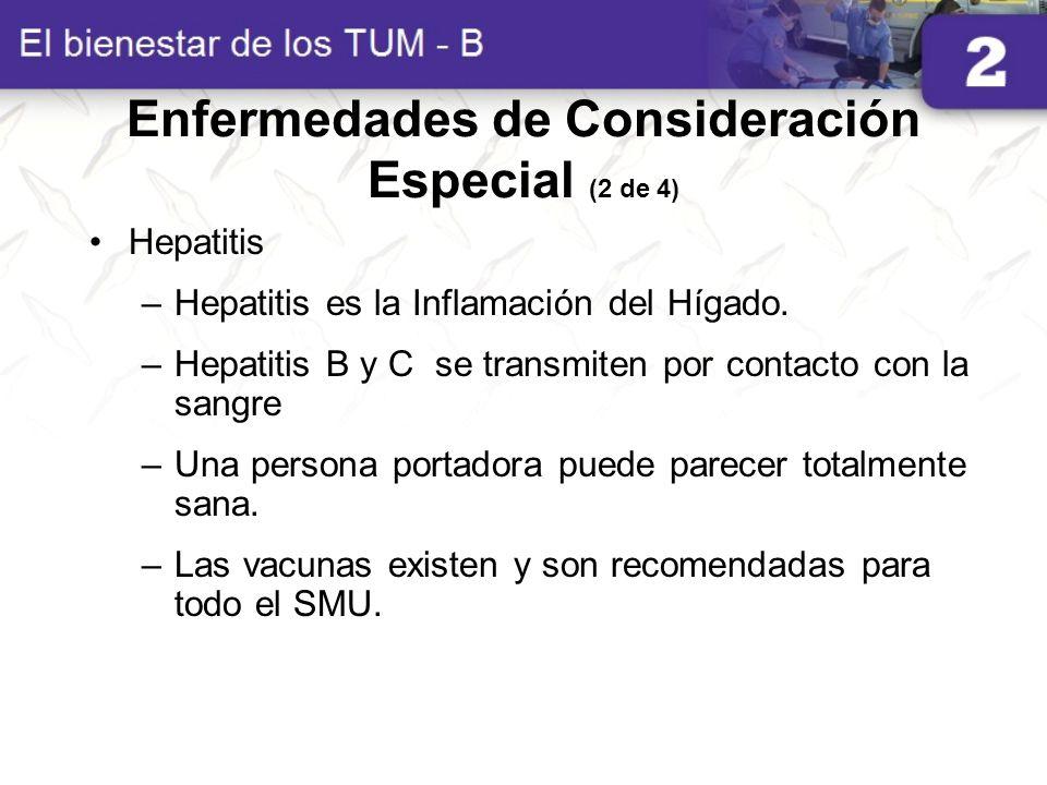 Enfermedades de Consideración Especial (2 de 4) Hepatitis –Hepatitis es la Inflamación del Hígado. –Hepatitis B y C se transmiten por contacto con la