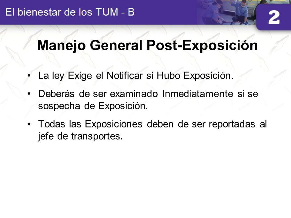 Manejo General Post-Exposición La ley Exige el Notificar si Hubo Exposición. Deberás de ser examinado Inmediatamente si se sospecha de Exposición. Tod
